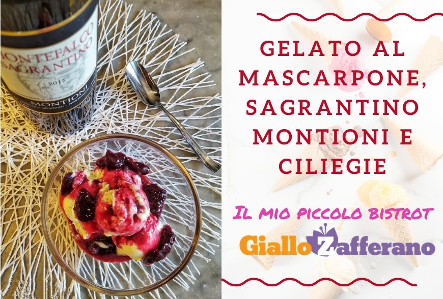 Recipe: mascarpone ice cream with Montioni Sagrantino sauce and cherries by Il mio Piccolo Bistrot